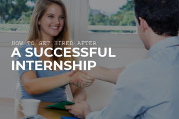 How to Get Hired after a Successful Internship